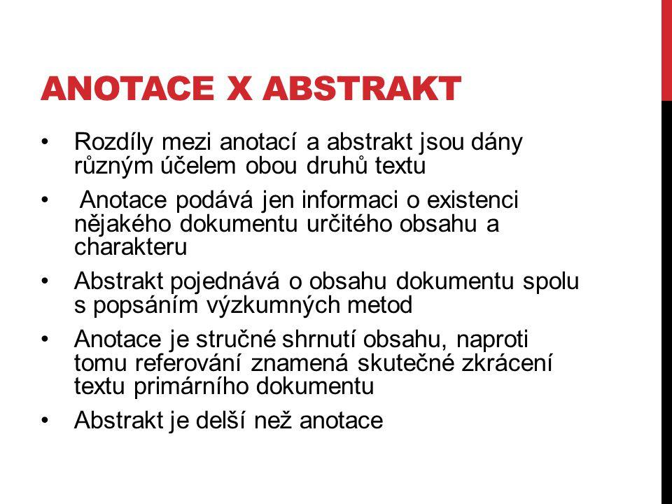 anotace X abstrakt Rozdíly mezi anotací a abstrakt jsou dány různým účelem obou druhů textu.