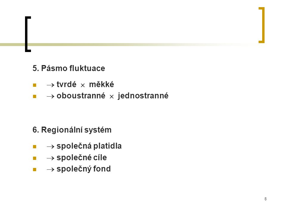 5. Pásmo fluktuace  tvrdé  měkké.  oboustranné  jednostranné. 6. Regionální systém.  společná platidla.