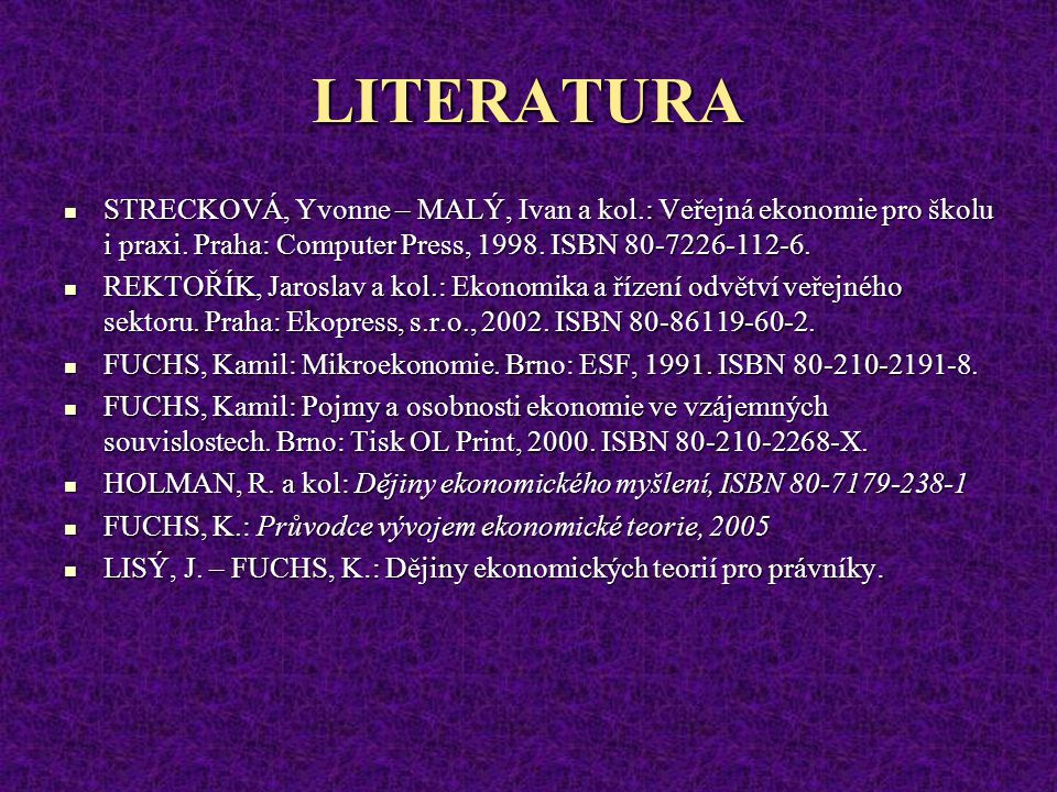 LITERATURA STRECKOVÁ, Yvonne – MALÝ, Ivan a kol.: Veřejná ekonomie pro školu i praxi. Praha: Computer Press, 1998. ISBN 80-7226-112-6.
