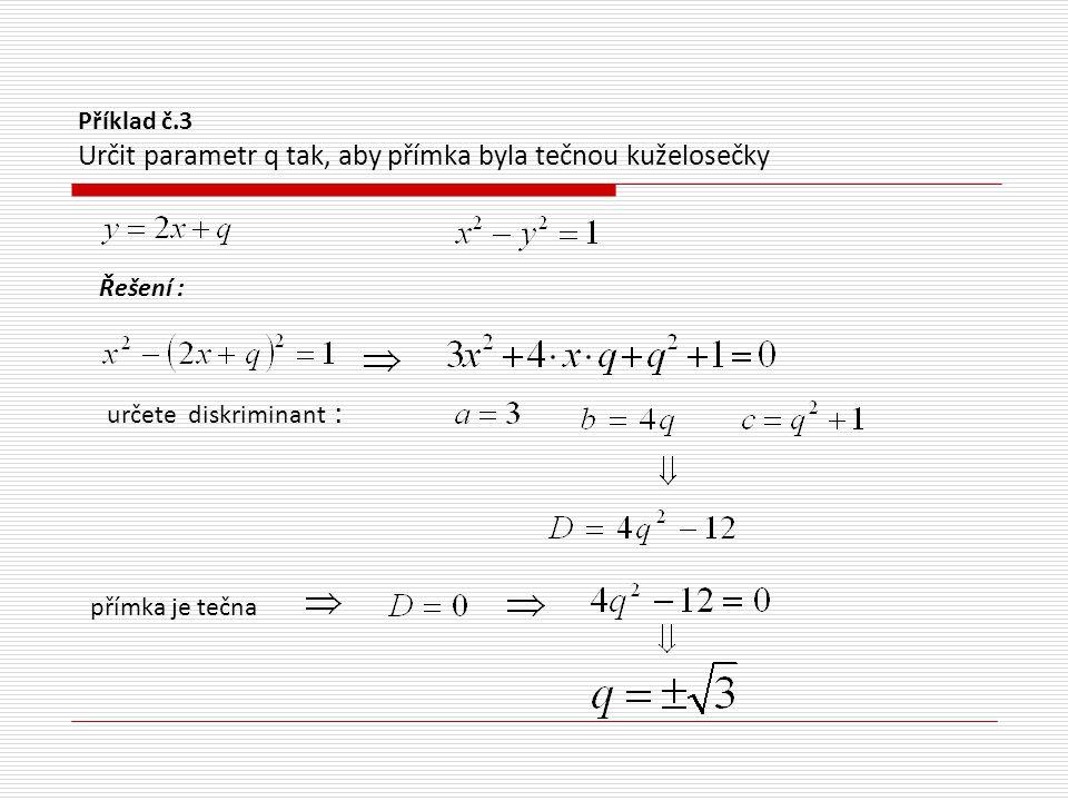 Příklad č.3 Určit parametr q tak, aby přímka byla tečnou kuželosečky