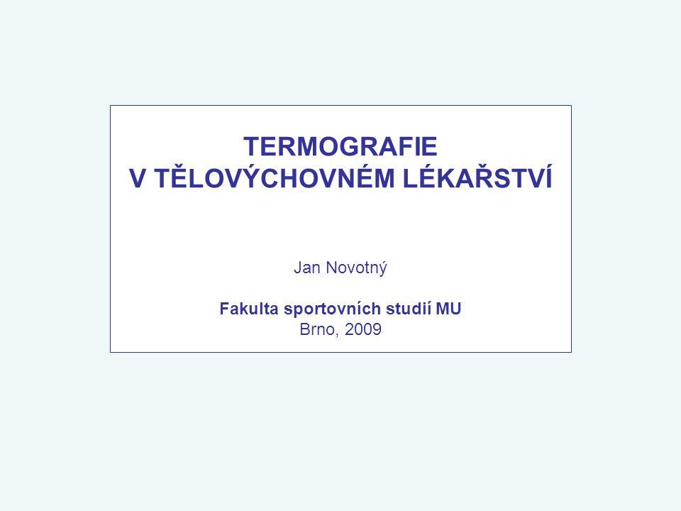TERMOGRAFIE V TĚLOVÝCHOVNÉM LÉKAŘSTVÍ Jan Novotný Fakulta sportovních studií MU Brno, 2009