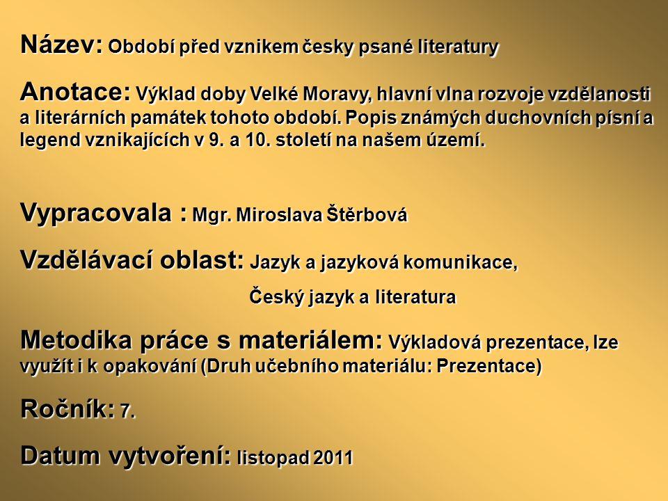 Název: Období před vznikem česky psané literatury