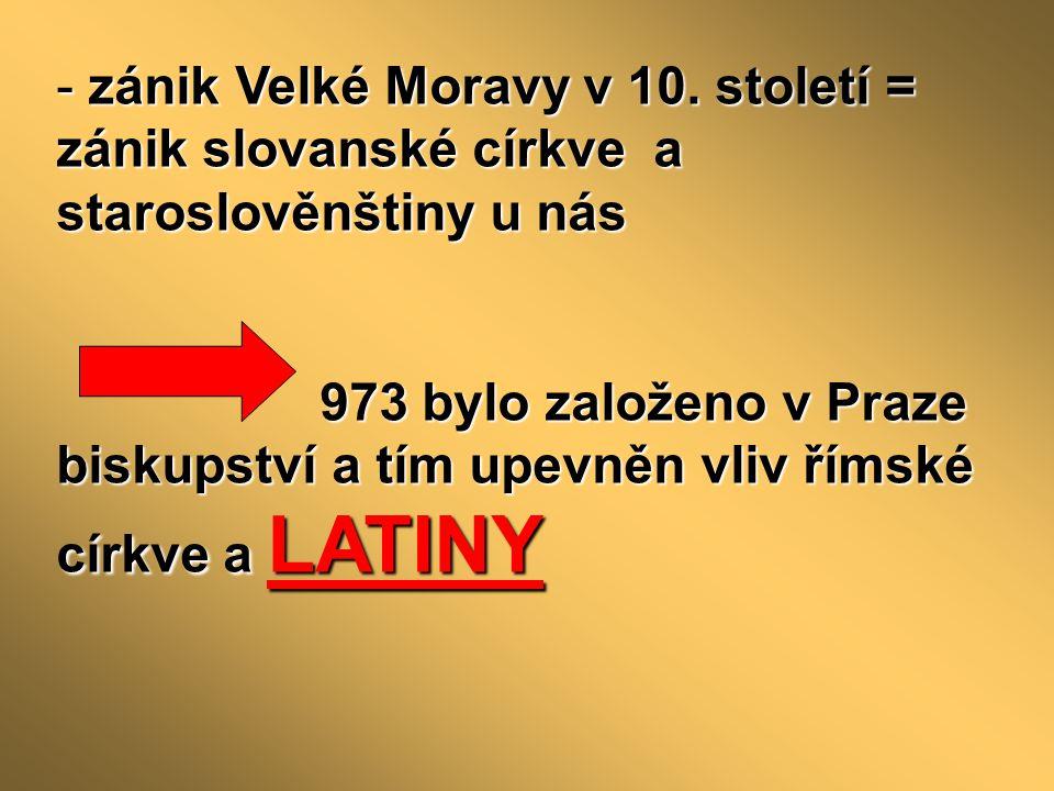 zánik Velké Moravy v 10. století = zánik slovanské církve a staroslověnštiny u nás