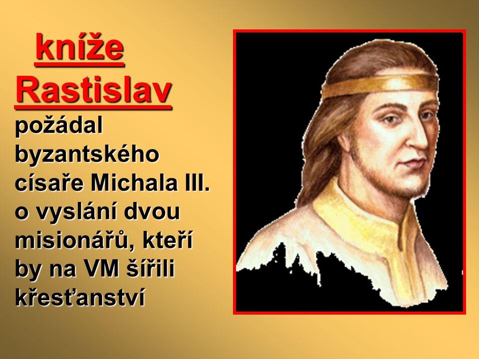 kníže Rastislav požádal byzantského císaře Michala III