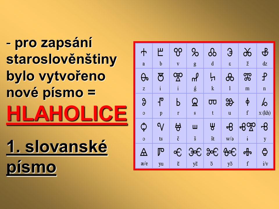 pro zapsání staroslověnštiny bylo vytvořeno nové písmo = HLAHOLICE