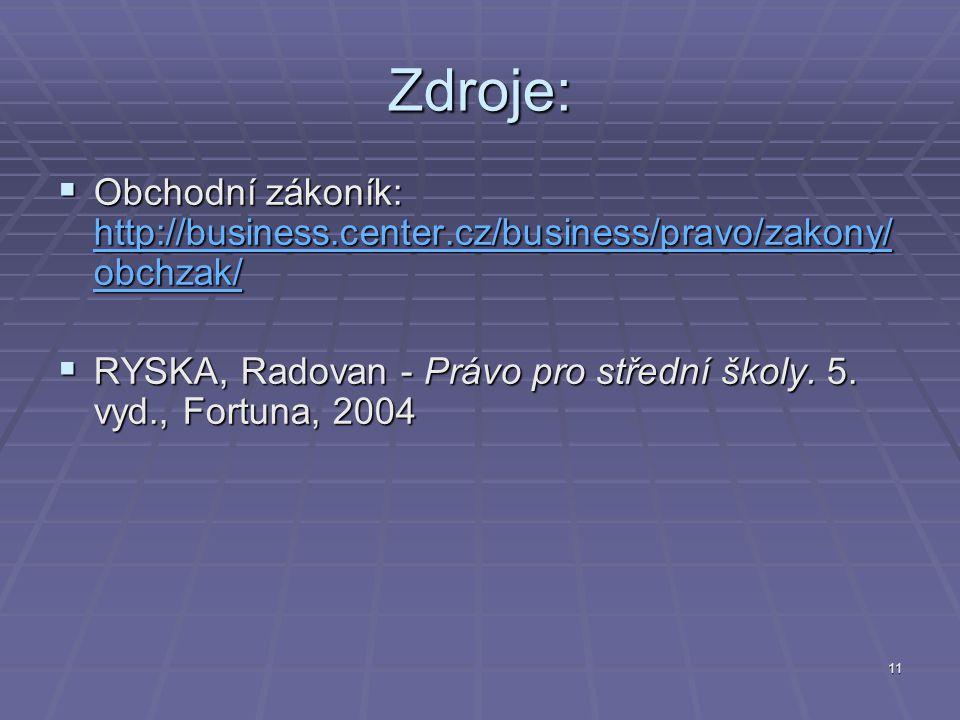 Zdroje: Obchodní zákoník: http://business.center.cz/business/pravo/zakony/obchzak/ RYSKA, Radovan - Právo pro střední školy.