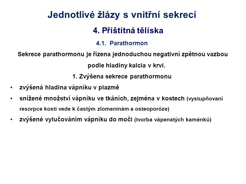 Jednotlivé žlázy s vnitřní sekrecí 1. Zvýšena sekrece parathormonu