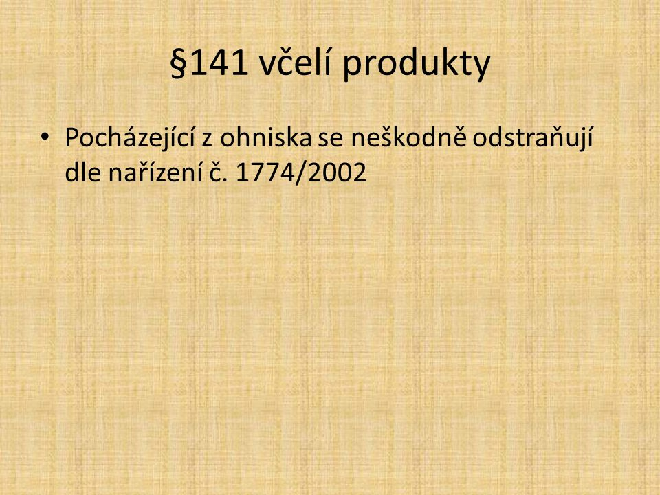 §141 včelí produkty Pocházející z ohniska se neškodně odstraňují dle nařízení č. 1774/2002
