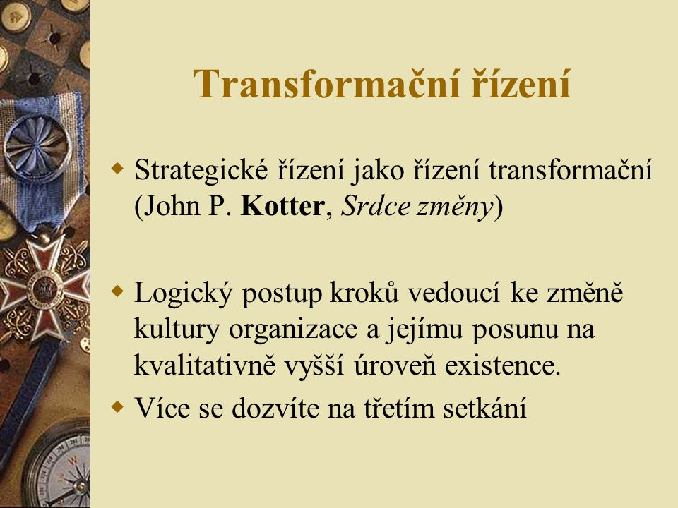 Transformační řízení Strategické řízení jako řízení transformační (John P. Kotter, Srdce změny)