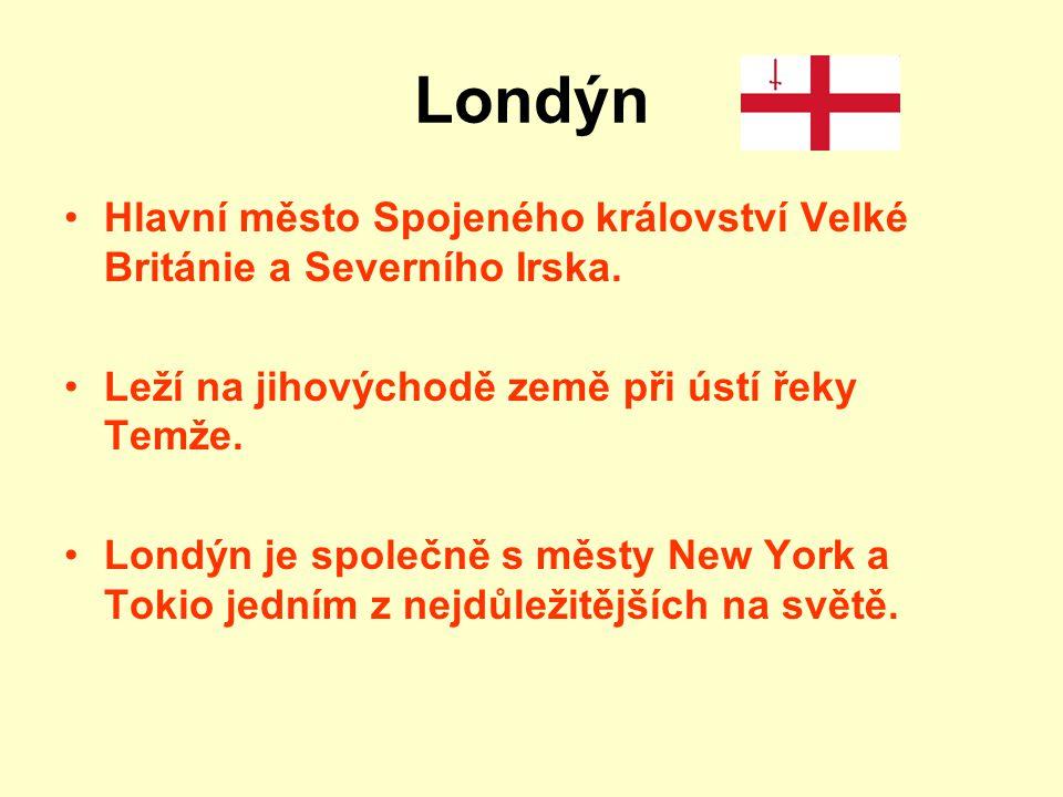 Londýn Hlavní město Spojeného království Velké Británie a Severního Irska. Leží na jihovýchodě země při ústí řeky Temže.
