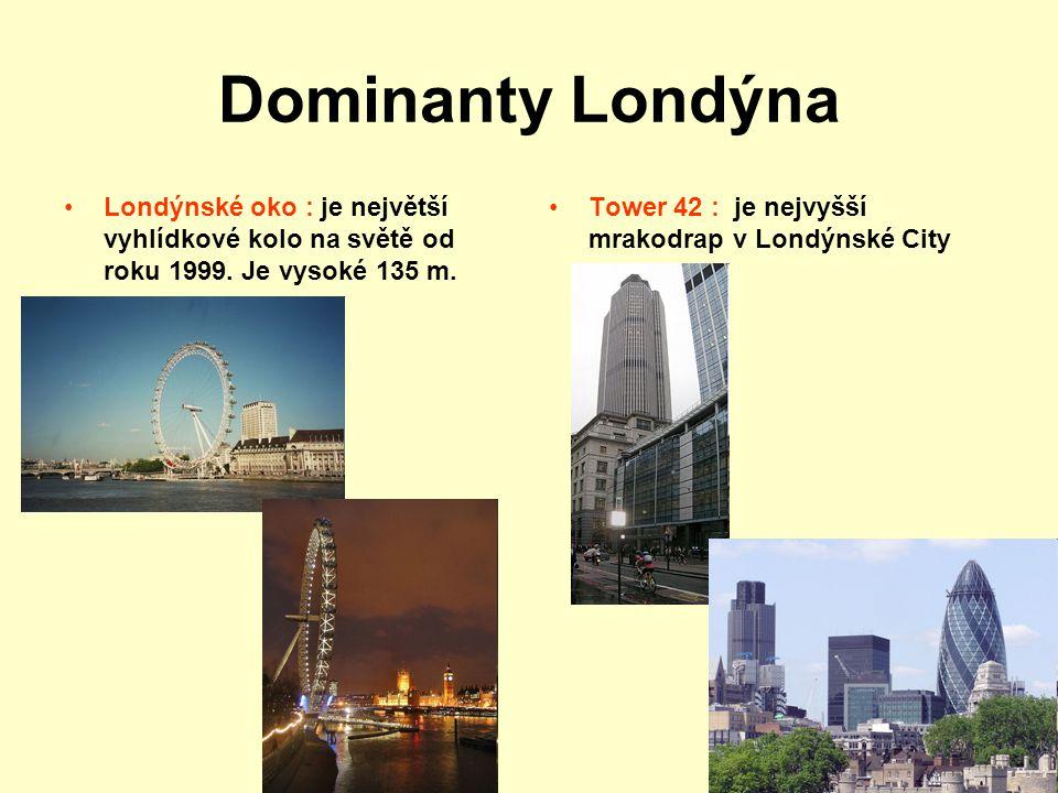 Dominanty Londýna Londýnské oko : je největší vyhlídkové kolo na světě od roku 1999. Je vysoké 135 m.