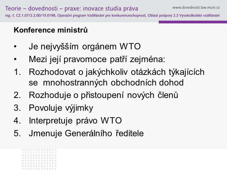 Je nejvyšším orgánem WTO Mezi její pravomoce patří zejména: