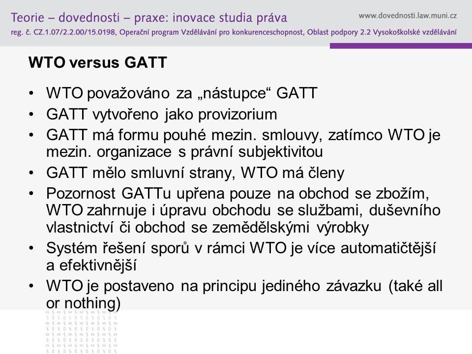 """WTO versus GATT WTO považováno za """"nástupce GATT. GATT vytvořeno jako provizorium."""