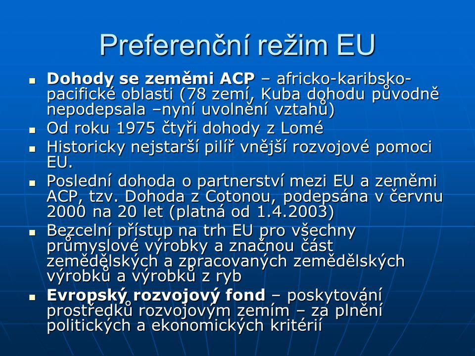 Preferenční režim EU Dohody se zeměmi ACP – africko-karibsko-pacifické oblasti (78 zemí, Kuba dohodu původně nepodepsala –nyní uvolnění vztahů)