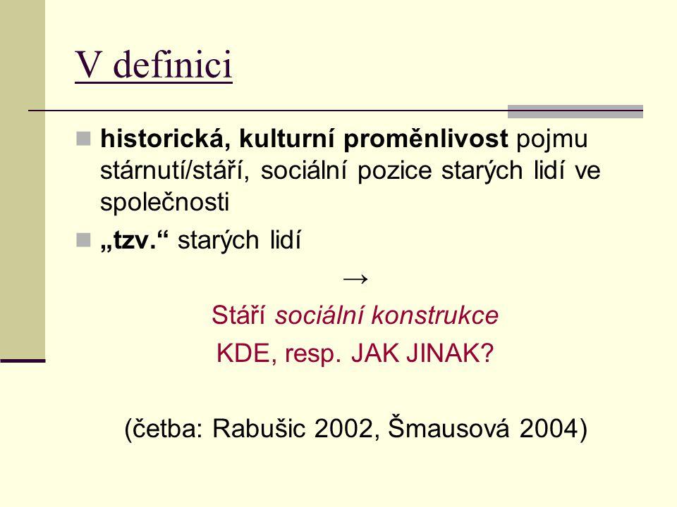 V definici historická, kulturní proměnlivost pojmu stárnutí/stáří, sociální pozice starých lidí ve společnosti.