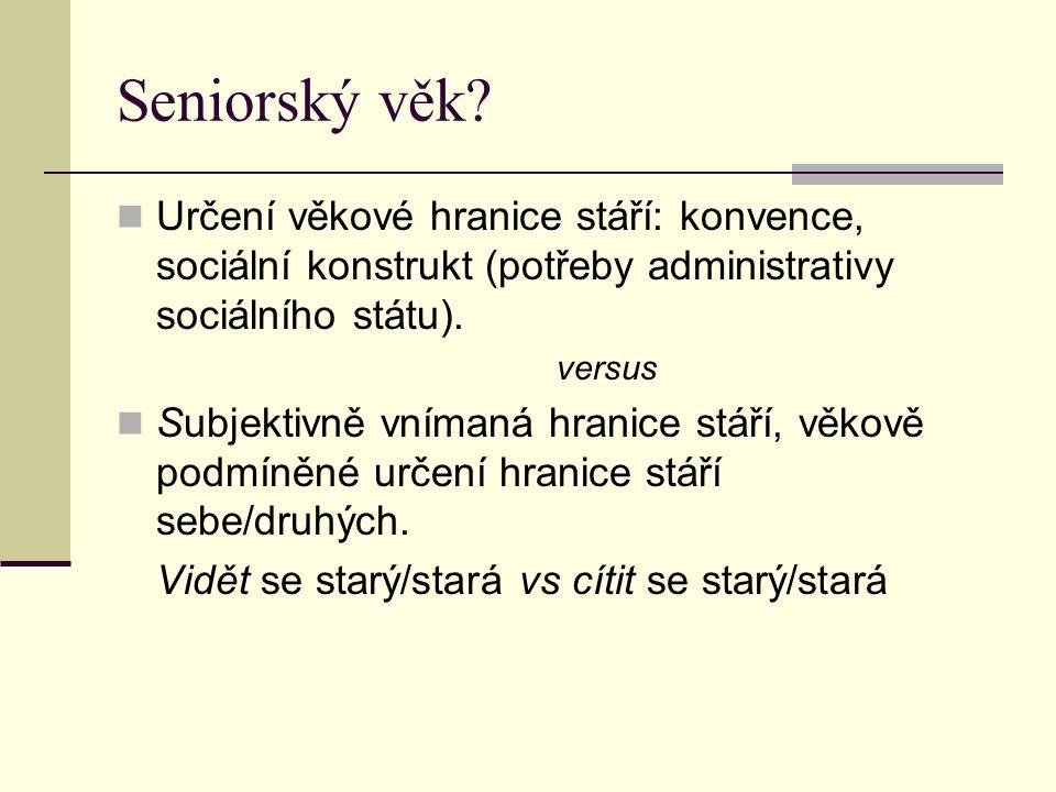 Seniorský věk Určení věkové hranice stáří: konvence, sociální konstrukt (potřeby administrativy sociálního státu).
