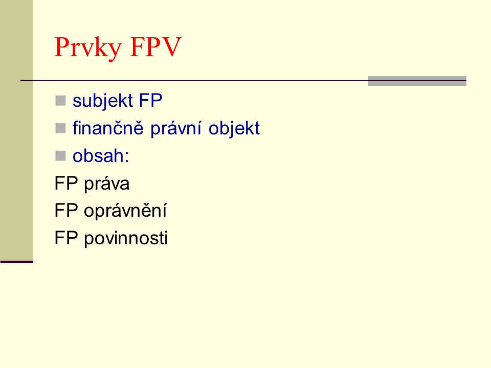 Prvky FPV subjekt FP finančně právní objekt obsah: FP práva