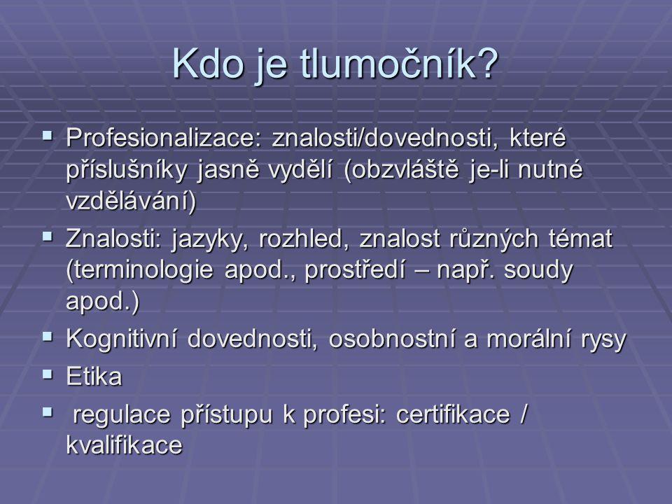 Kdo je tlumočník Profesionalizace: znalosti/dovednosti, které příslušníky jasně vydělí (obzvláště je-li nutné vzdělávání)