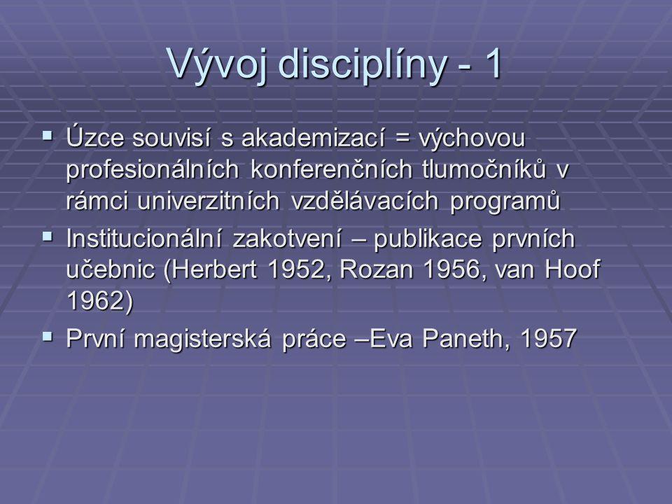 Vývoj disciplíny - 1 Úzce souvisí s akademizací = výchovou profesionálních konferenčních tlumočníků v rámci univerzitních vzdělávacích programů.