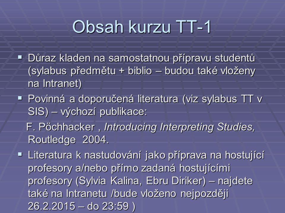 Obsah kurzu TT-1 Důraz kladen na samostatnou přípravu studentů (sylabus předmětu + biblio – budou také vloženy na Intranet)
