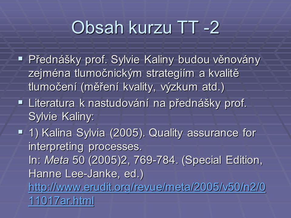Obsah kurzu TT -2 Přednášky prof. Sylvie Kaliny budou věnovány zejména tlumočnickým strategiím a kvalitě tlumočení (měření kvality, výzkum atd.)