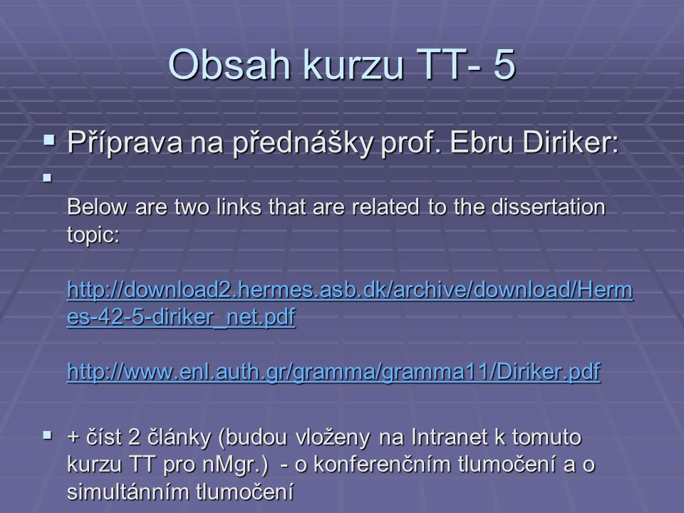 Obsah kurzu TT- 5 Příprava na přednášky prof. Ebru Diriker: