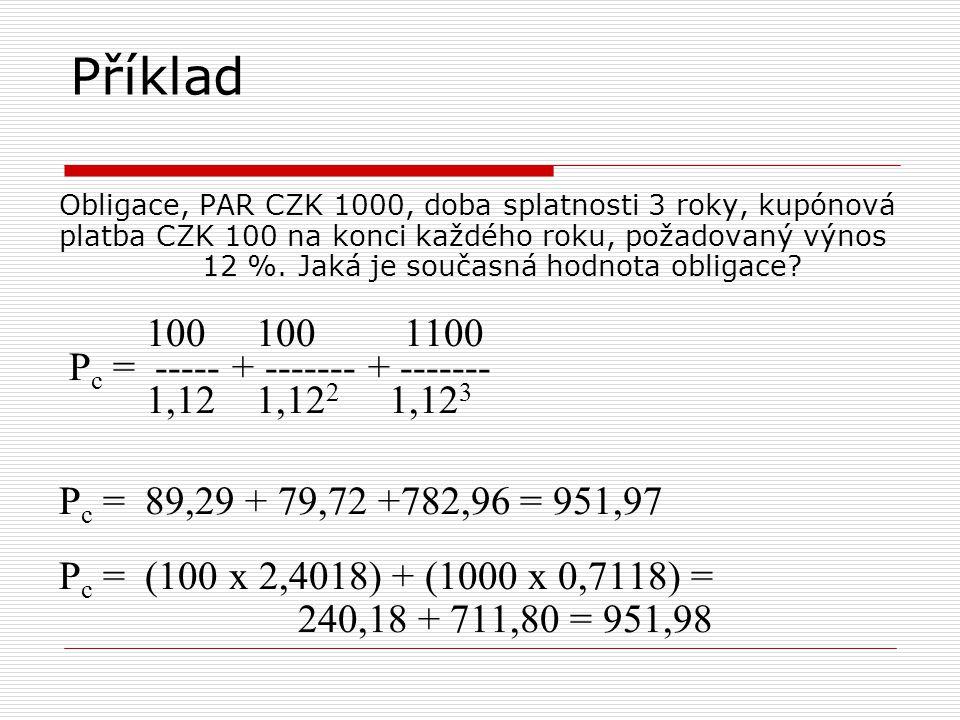 Příklad 100 100 1100 Pc = ----- + ------- + ------- 1,12 1,122 1,123