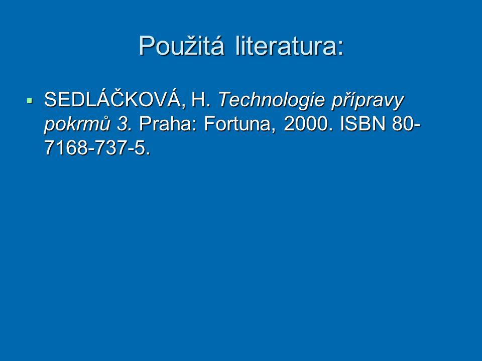 Použitá literatura: SEDLÁČKOVÁ, H. Technologie přípravy pokrmů 3.