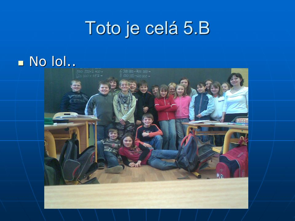 Toto je celá 5.B No lol..