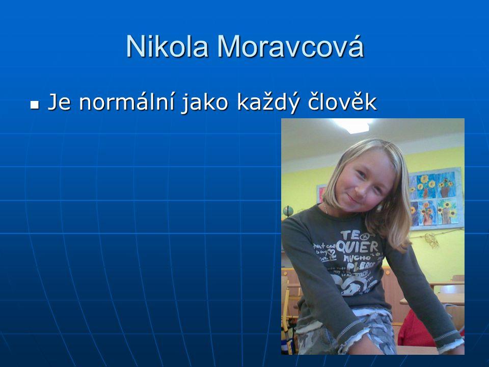 Nikola Moravcová Je normální jako každý člověk