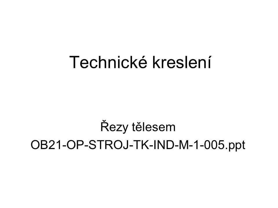 Řezy tělesem OB21-OP-STROJ-TK-IND-M-1-005.ppt