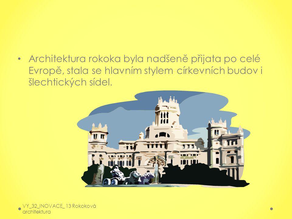Architektura rokoka byla nadšeně přijata po celé Evropě, stala se hlavním stylem církevních budov i šlechtických sídel.