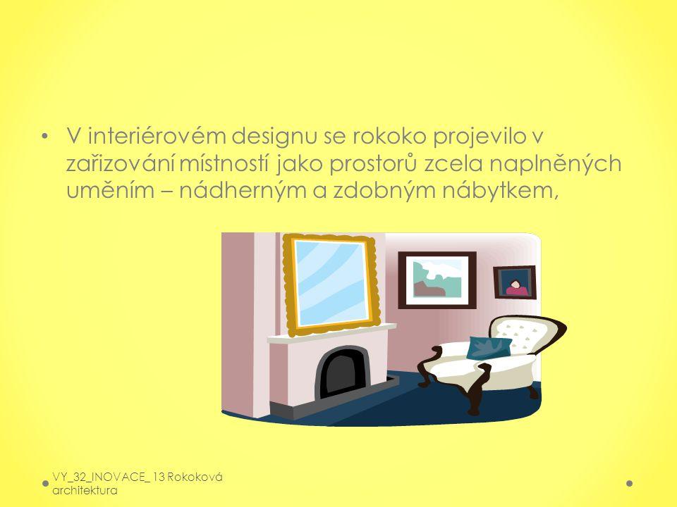 V interiérovém designu se rokoko projevilo v zařizování místností jako prostorů zcela naplněných uměním – nádherným a zdobným nábytkem,