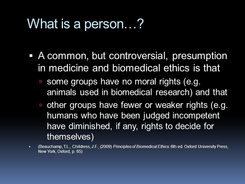 What is a person… A common, but controversial, presumption in medicine and biomedical ethics is that.