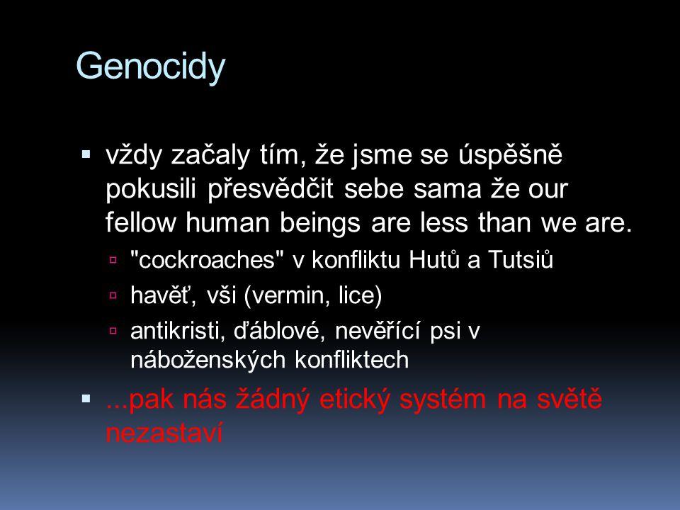 Genocidy vždy začaly tím, že jsme se úspěšně pokusili přesvědčit sebe sama že our fellow human beings are less than we are.