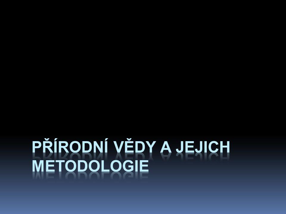 přírodní vědy a jejich metodologie