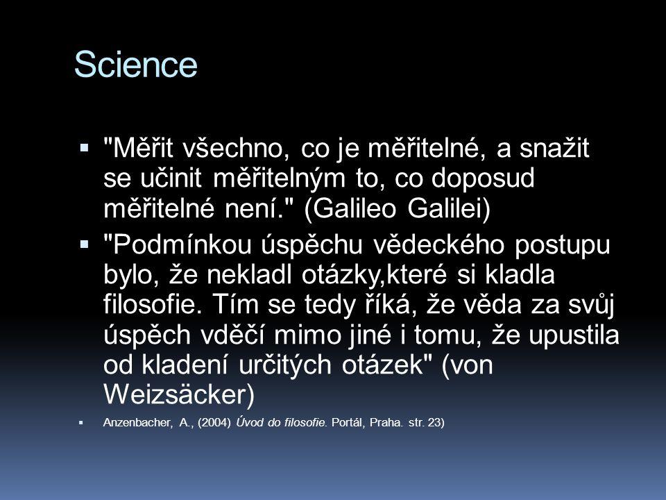 Science Měřit všechno, co je měřitelné, a snažit se učinit měřitelným to, co doposud měřitelné není. (Galileo Galilei)