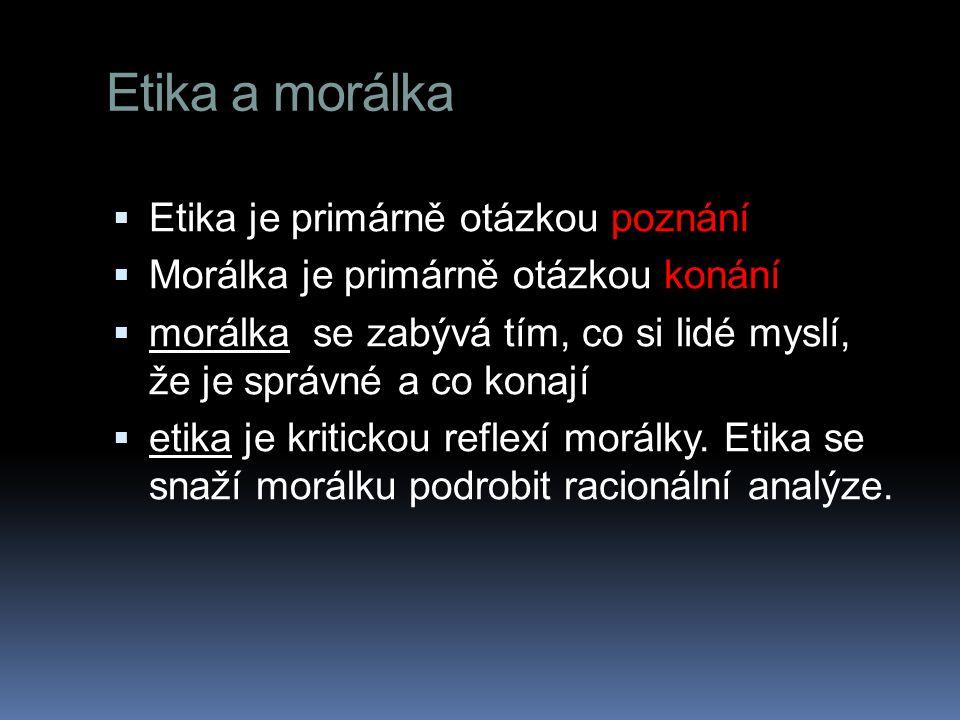 Etika a morálka Etika je primárně otázkou poznání