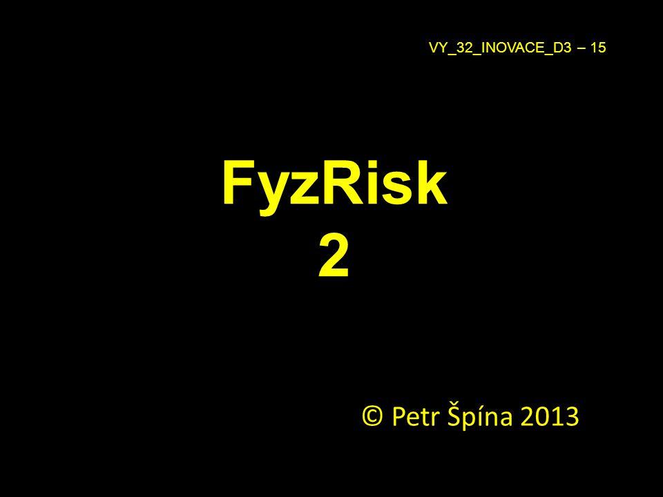 VY_32_INOVACE_D3 – 15 FyzRisk 2 © Petr Špína 2013