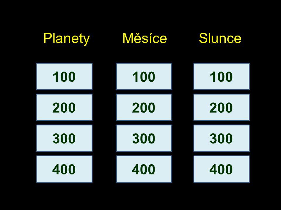 Planety Měsíce Slunce 100 100 100 200 200 200 300 300 300 400 400 400