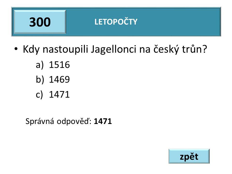 300 Kdy nastoupili Jagellonci na český trůn 1516 1469 1471 zpět