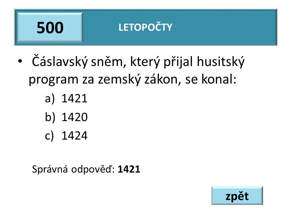 Letopočty 500. Čáslavský sněm, který přijal husitský program za zemský zákon, se konal: 1421. 1420.
