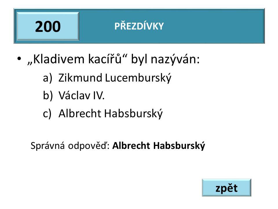 """200 """"Kladivem kacířů byl nazýván: Zikmund Lucemburský Václav IV."""