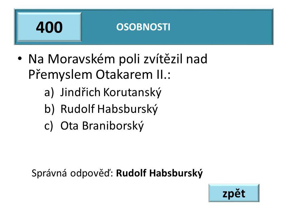 400 Na Moravském poli zvítězil nad Přemyslem Otakarem II.:
