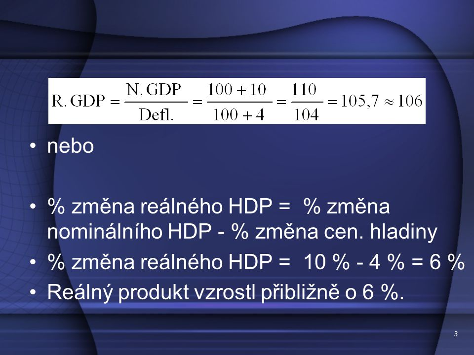% změna reálného HDP = % změna nominálního HDP - % změna cen. hladiny