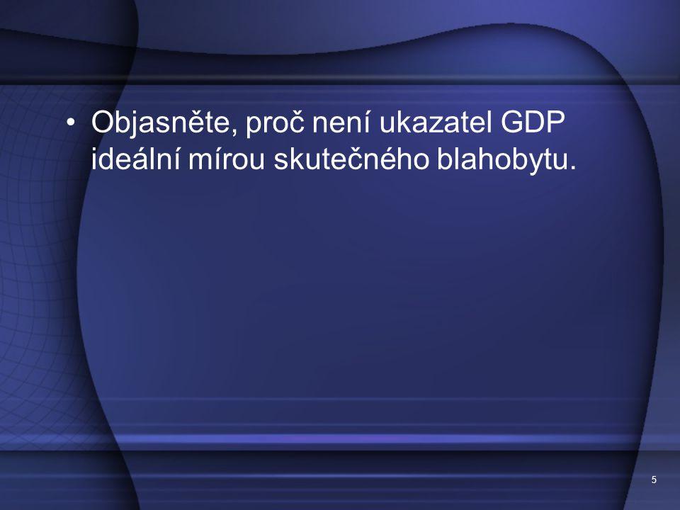 Objasněte, proč není ukazatel GDP ideální mírou skutečného blahobytu.