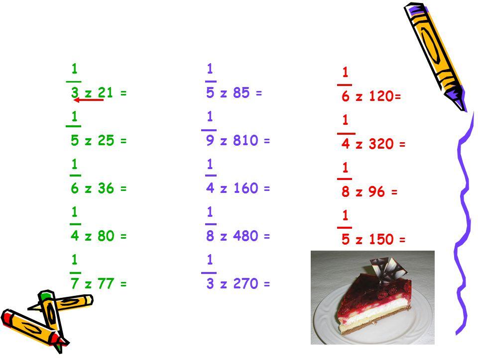 1 3 z 21 = 5 z 25 = 6 z 36 = 4 z 80 = 7 z 77 = 1. 5 z 85 = 9 z 810 = 4 z 160 = 8 z 480 = 3 z 270 =