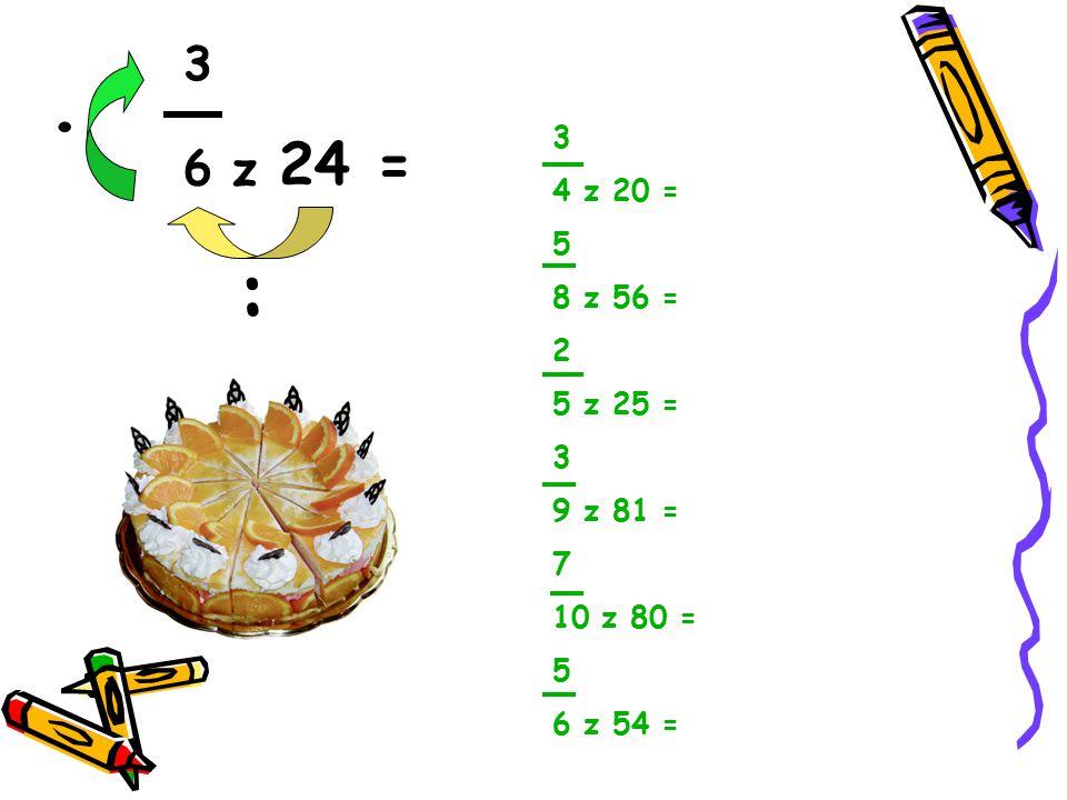 3 6 z 24 = . 3 4 z 20 = 5 8 z 56 = 2 5 z 25 = 9 z 81 = 7 10 z 80 = 6 z 54 = :