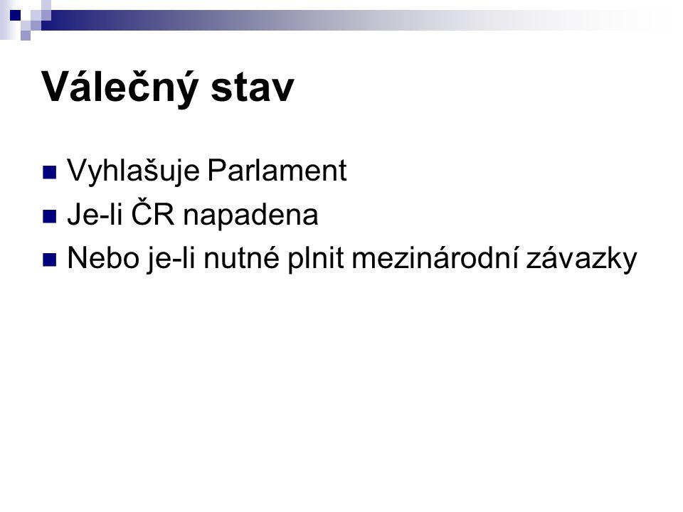Válečný stav Vyhlašuje Parlament Je-li ČR napadena
