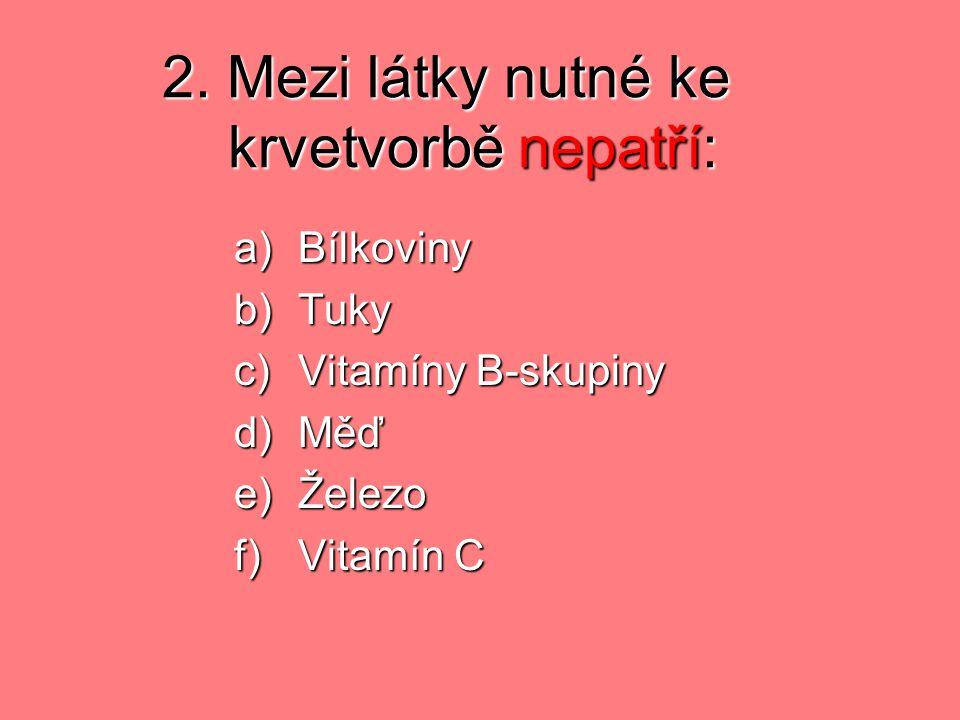 2. Mezi látky nutné ke krvetvorbě nepatří: